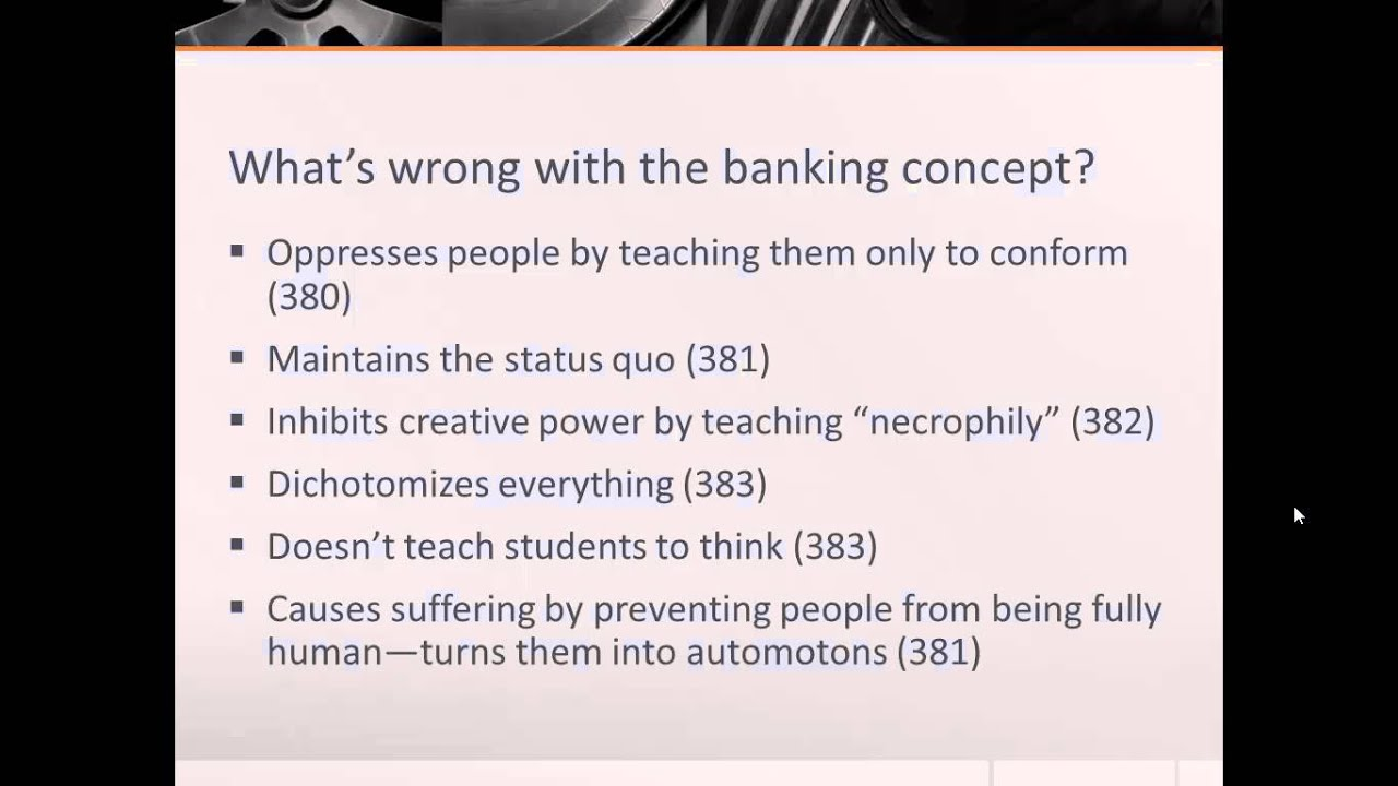 the banking concept of education thesis statement Freire demonstrates that the banking concept is considered by oppressors to be the most suitable method of imparting knowledge on learners the banking concep.