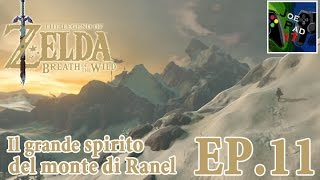 IL GRANDE SPIRITO DEL MONTE DI RANEL! - THE LEGEND OF ZELDA: BREATH OF THE WILD #11 (HD)