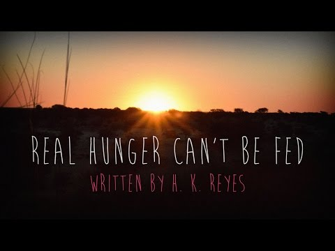 """Real Hunger Can't Be Fed"" by H.K. Reyes 