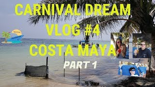 CARNIVAL DREAM VLOG #4 ~  COSTA MAYA  PART 1