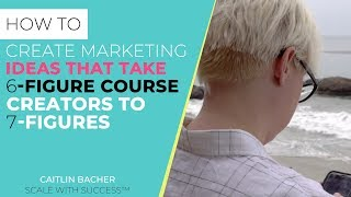 How To Create Marketing Ideas That Take Course Creators To 7-Figures