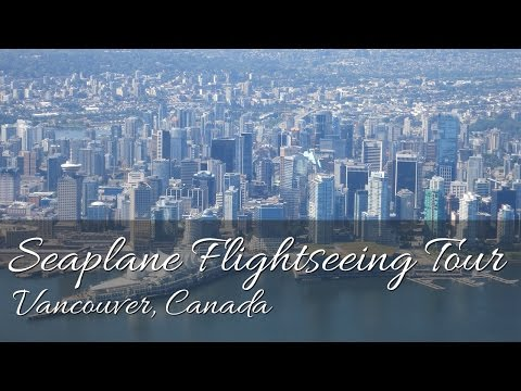 Harbour Air Flightseeing Seaplane Tour - Vancouver, Canada (HD)