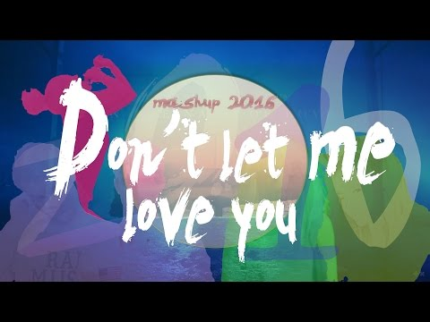 2016 MASHUP | Don't let me Love you | (+90 pop songs) - year-end mashup