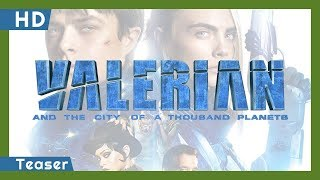 Valerian and the City of a Thousand Planets (2017) Teaser