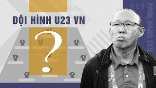 Vòng loại U23 châu Á 2020: Đội hình mạnh nhất U23 Việt Nam để thắng Thái Lan
