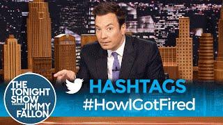 Hashtags: #HowIGotFired