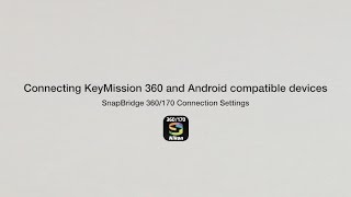 Nikon KeyMission 360: SnapBridge Connection Settings for Android Smart Devices