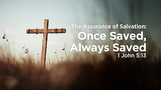 The Assurance of Salvation - Once Saved, Always Saved