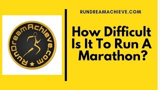 How Difficult Is It To Run A Marathon