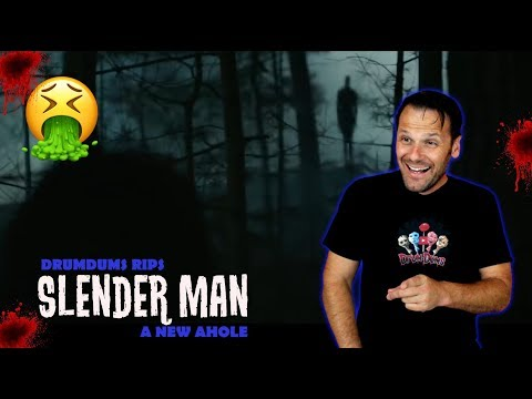 DRUMDUMS RIPS SLENDER MAN A NEW AHOLE!