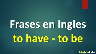 Frases básicas para Aprender Ingles. Verbos to have - to be