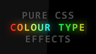 Colour Type Text Effects | Pure CSS Text Typing Animation