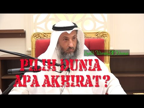 Tanya Jawab: Pilih Dunia Apa Akhirat? - Syaikh Utsman Al Khumais