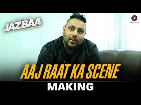 Aaj Raat Ka Scene Making - Jazbaa | Badshah & Shraddha Pandit | Diksha Kaushal