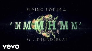 Flying Lotus ft.Thundercat - MmmHmm