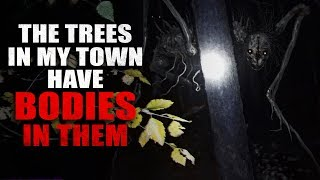 """The Trees in My Town Have Bodies in Them"" Creepypasta"