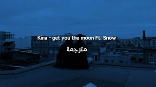 Kina Get You The Moon Ft Snow مترجمة