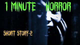 ONE MINUTE HORROR STORY-2
