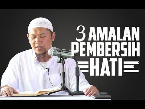 Tiga Amalan Pembersih Hati - Ustadz Sofyan Chalid Ruray