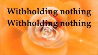 William McDowell - Witholding Nothing - Lyrics