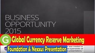 Global Currency Reserve Marketing, Foundation & Nexxus Presentation AUG 2 2015