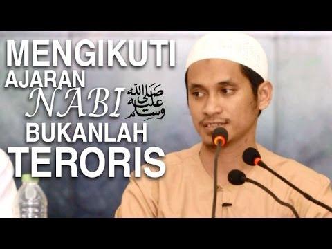 Ceramah Agama Islam: Mengikuti Ajaran Nabi Bukanlah Teroris - Ustadz Abduh Tuasikal