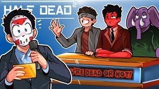 """WE'RE DEAD OR NOT"" GAMESHOW! - Half Dead 2 (With Toonz, Ohm & Gorilla)"