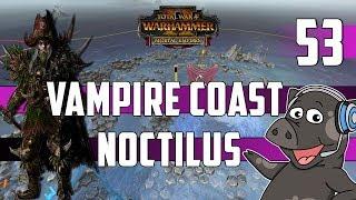 Total War: Warhammer 2 - Count Noctilus - Vampire Coast Mortal Empires Legendary Campaign - Ep 53