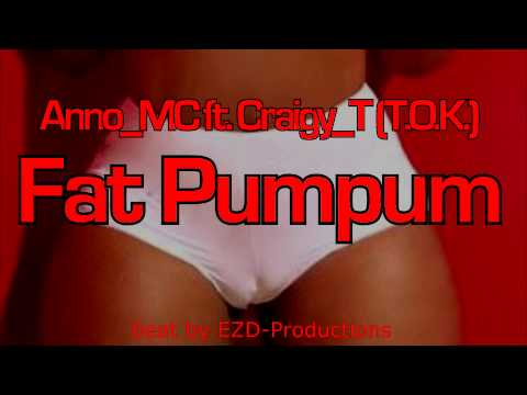 Anno_MC ft. Craigy_T (T.O.K.) - Fat PumPum