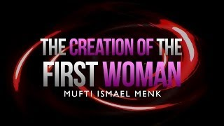 The Creation Of the First Woman – Mufti Ismael Menk
