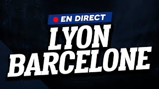🔴 [ DIRECT / LIVE ] LYON - FC BARCELONE // Club House ( OL vs BARCA )
