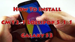 How to install CM12.1 Lollipop 5.1.1 to the Samsung Galaxy S3 Cyanogenmod i9300