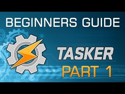 Beginners Guide to Android Tasker | Part 1 of 3