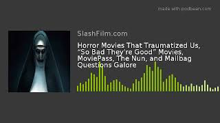 """Horror Movies That Traumatized Us, """"So Bad They're Good"""" Movies, MoviePass, The Nun, and Mailb"""