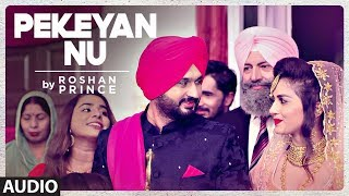 Roshan Prince: Pekeyan Nu (Full Audio Song) | Desi Routz | Maninder Kailey | Latest Punjabi Songs