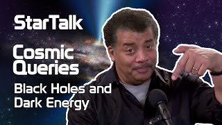StarTalk Podcast: Cosmic Queries – Black Holes and Dark Energy, with Neil deGrasse Tyson