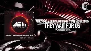 Aurosonic & Denis Karpinskiy & Kate Louise Smith - They Wait For Us FULL (Progressive Mix) Aurosonic