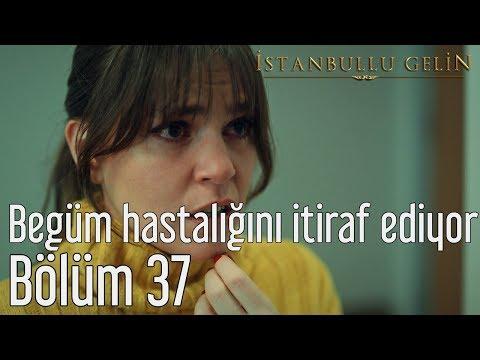 İstanbullu Gelin 37. Bölüm - Begüm Hastalığını İtiraf Ediyor