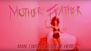 MOTHER FEATHER - Man, I Wish You Were Here