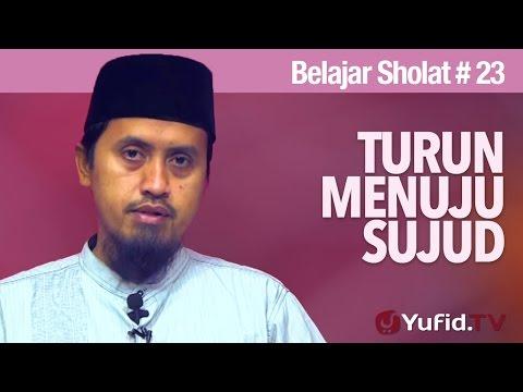 Kajian Fiqih Islam: Belajar Sholat Bagian 23, Turun Menuju Sujud - Abdullah Zaen, MA