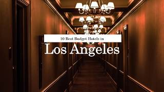 10 Best Budget Hotels in Los Angeles - 2018