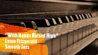 """""""With Hands Raised High"""" Smooth Jazz by Louie Fitzgerald"""