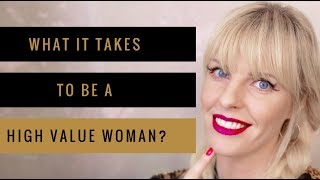 What it takes to be a High Value Woman? Is it easy?