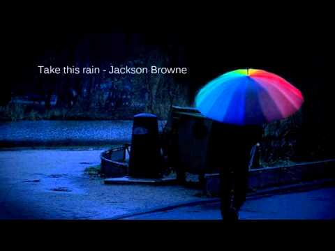 Jackson Browne - Take This Rain