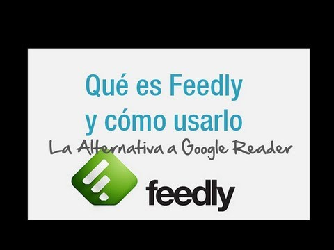 Tutorial de Feedly, la Alternativa a Google Reader
