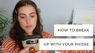 How To BREAK Your Phone Addiction || Break Up With Your Phone