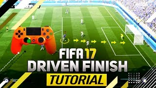FIFA 17 DRIVEN FINISH TUTORIAL - HOW TO SCORE GOALS EVERYTIME - BEST TIPS & TRICKS