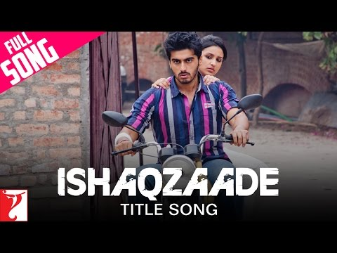 Ishaqzaade - Full Title Song - Ishaqzaade
