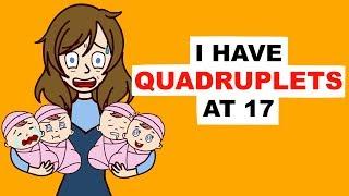 I Have Quadruplets At 17