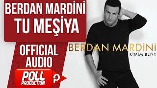 BERDAN MARDİNİ - TU MEŞİYA  ( OFFICIAL AUDIO )